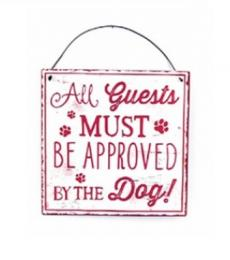 All guests must be approved by the dog hanging metal plaque red and white Lesser and Pavey Leonardo Collection